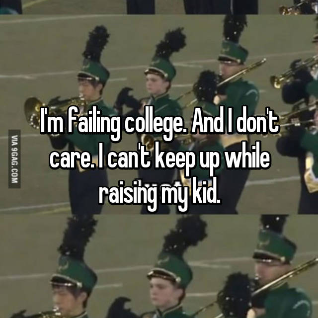 I'm failing college. And I don't care. I can't keep up while raising my kid.