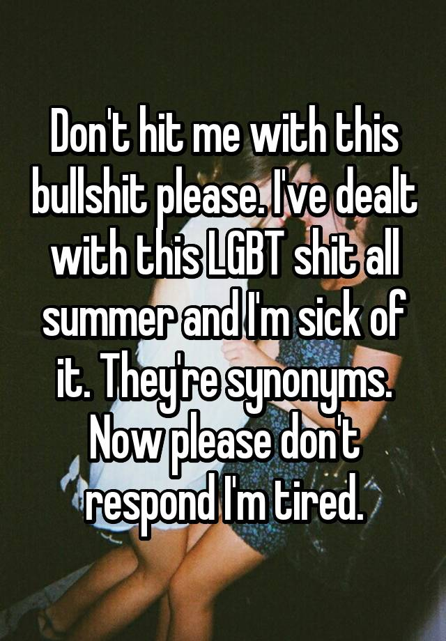 Don T Hit Me With This Bullshit Please I Ve Dealt With This Lgbt