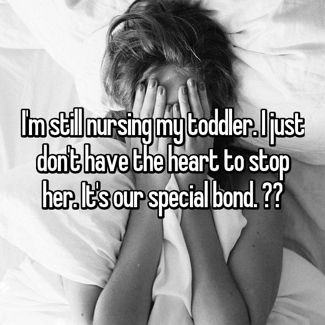 I'm still nursing my toddler. I just don't have the heart to stop her. It's our special bond. ❤️