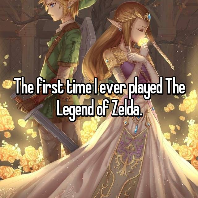 The first time I ever played The Legend of Zelda. 💓