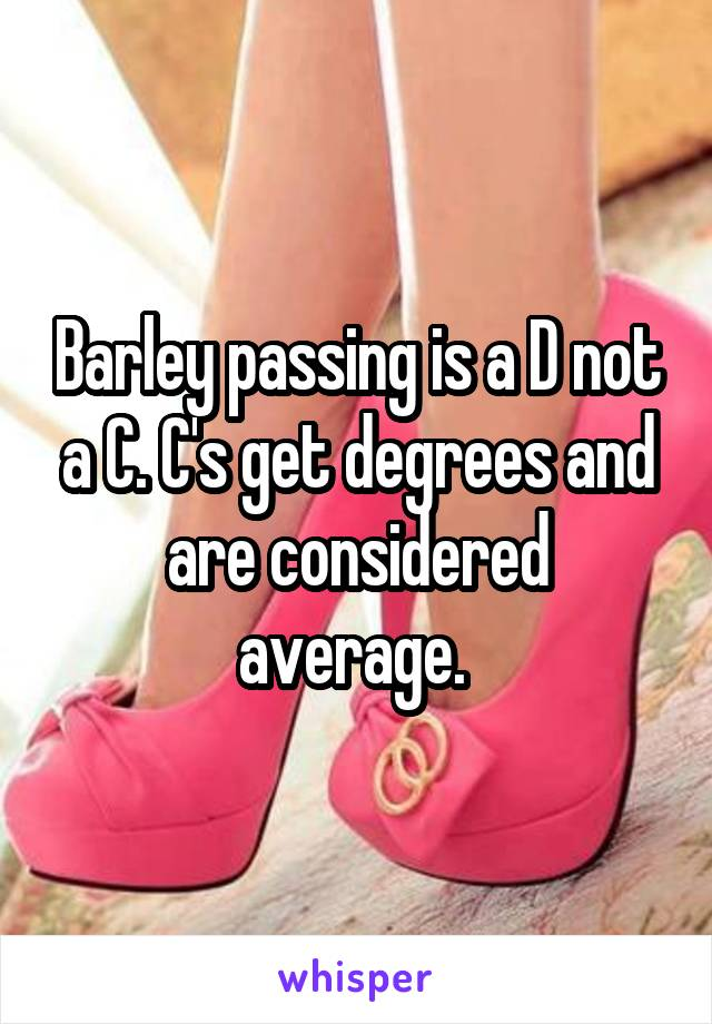 barley passing is a d not a c c s get degrees and are considered