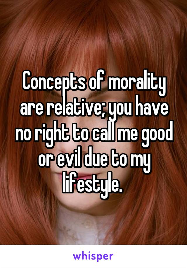 concepts of morality Define and compare the concepts of morality, law, and religion by explaining the source of each and whether one or all rely upon each other morality has to do with our ideas regarding what is right and what is wrong and how right and wrong behavior should be punished and rewarded.