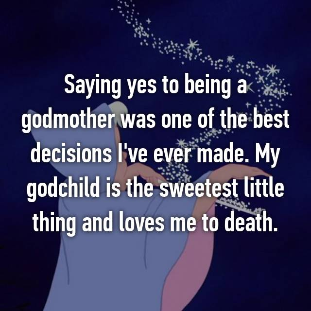 Saying yes to being a godmother was one of the best decisions I've ever made. My godchild is the sweetest little thing and loves me to death.