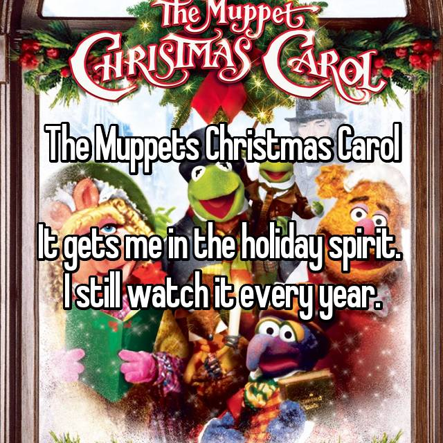 The Muppets Christmas Carol  It gets me in the holiday spirit.  I still watch it every year.