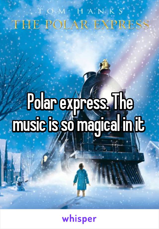 Polar express. The music is so magical in it