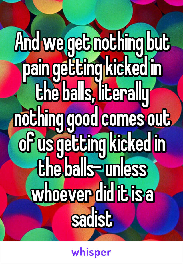 Pain of getting kicked in the balls