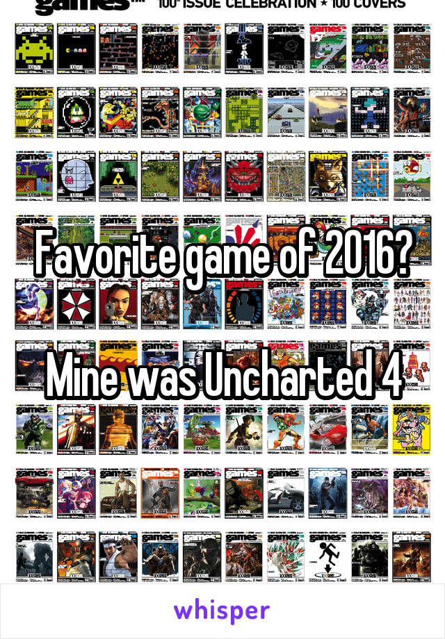 Favorite game of 2016?  Mine was Uncharted 4