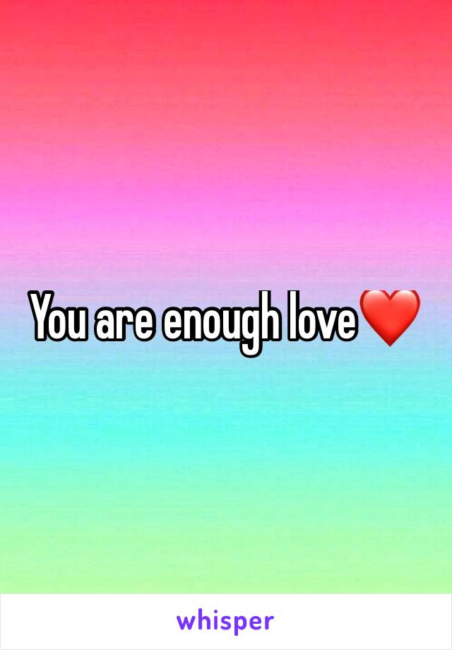 You are enough love❤