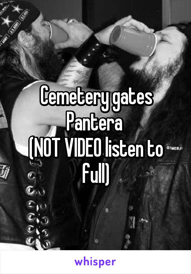 Cemetery gates Pantera  (NOT VIDEO listen to full)