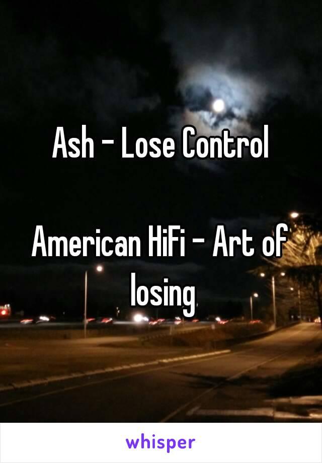 Ash - Lose Control  American HiFi - Art of losing