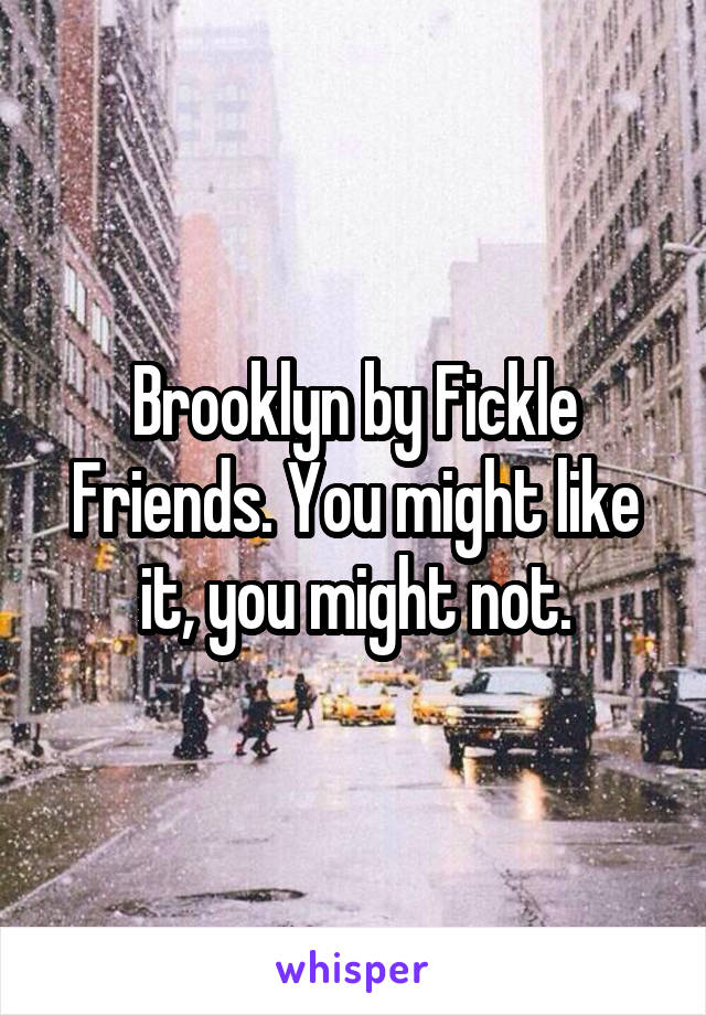 Brooklyn by Fickle Friends. You might like it, you might not.