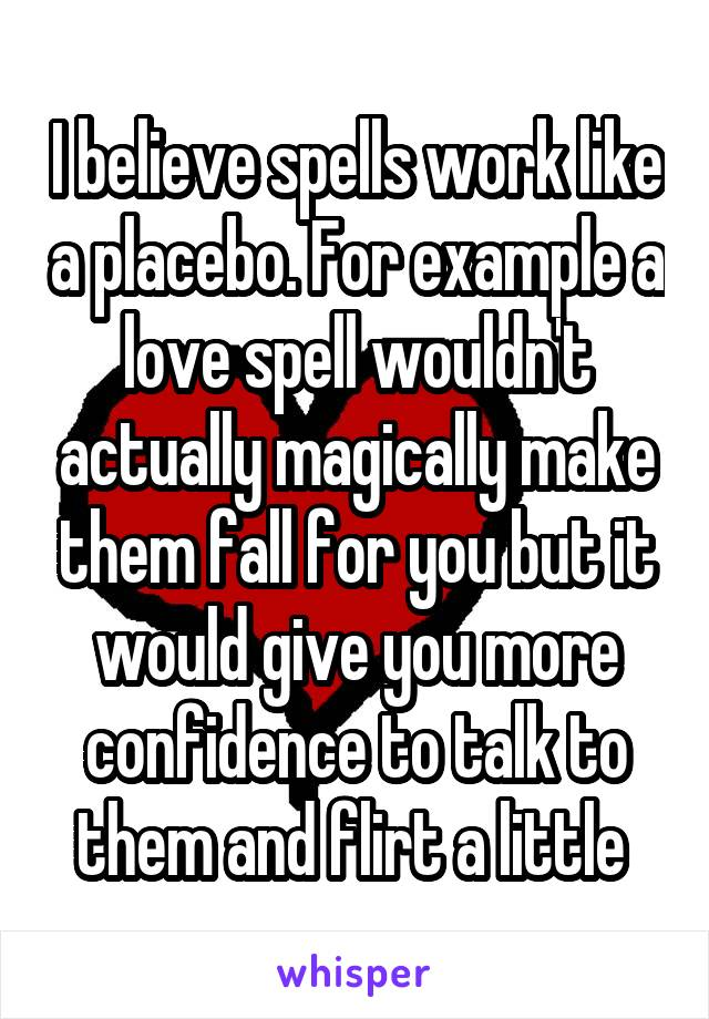 I believe spells work like a placebo  For example a love