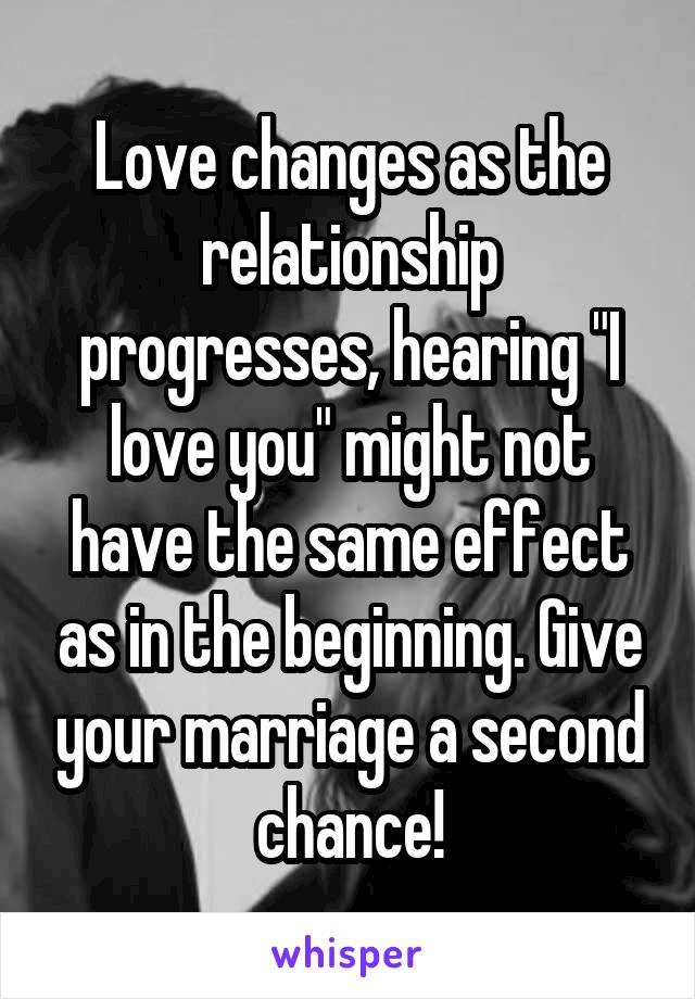 Love changes as the relationship progresses, hearing