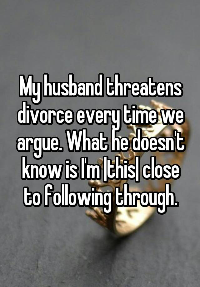 Wife threatens divorce every argument