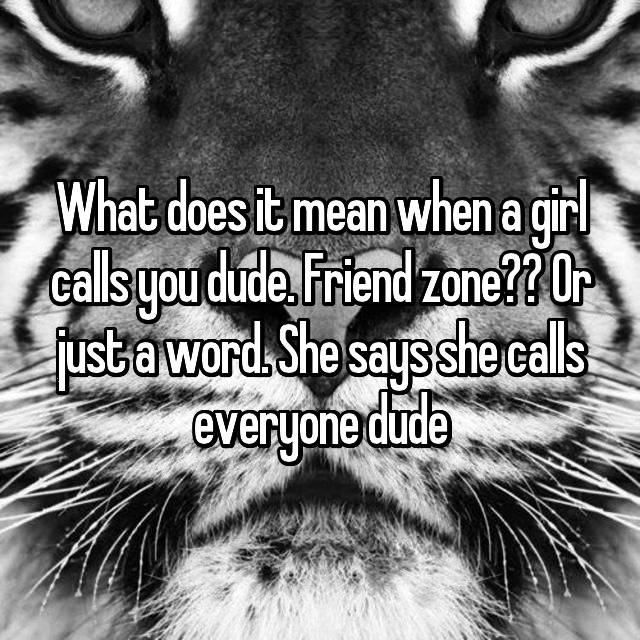 What does it mean when a girl calls you dude