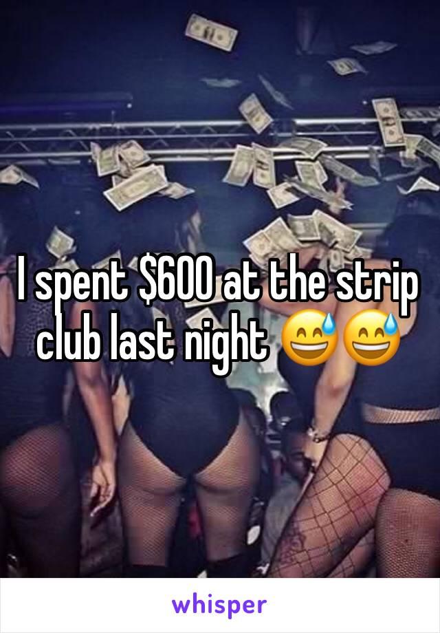 I spent $600 at the strip club last night 😅😅