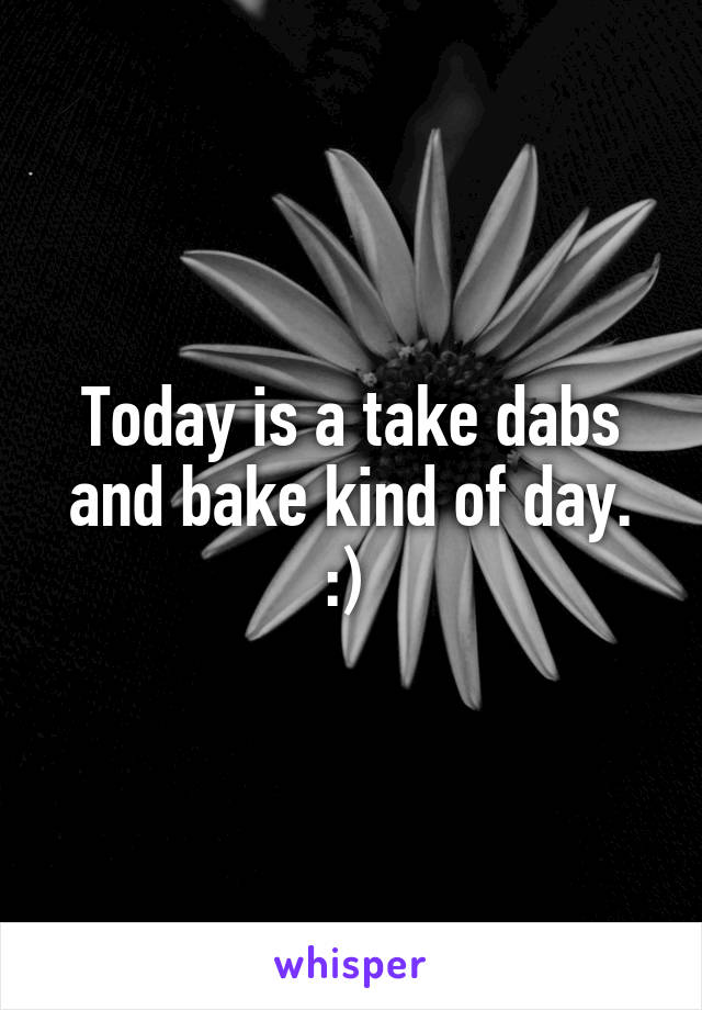 Today is a take dabs and bake kind of day. :)