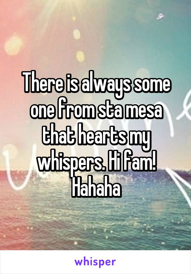 There is always some one from sta mesa that hearts my whispers. Hi fam! Hahaha