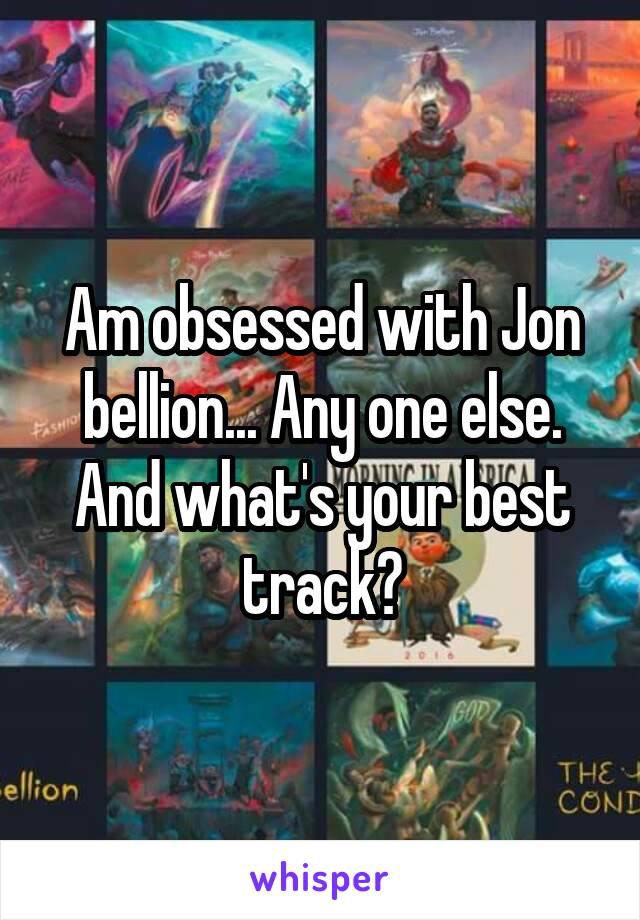 Am obsessed with Jon bellion... Any one else. And what's your best track?