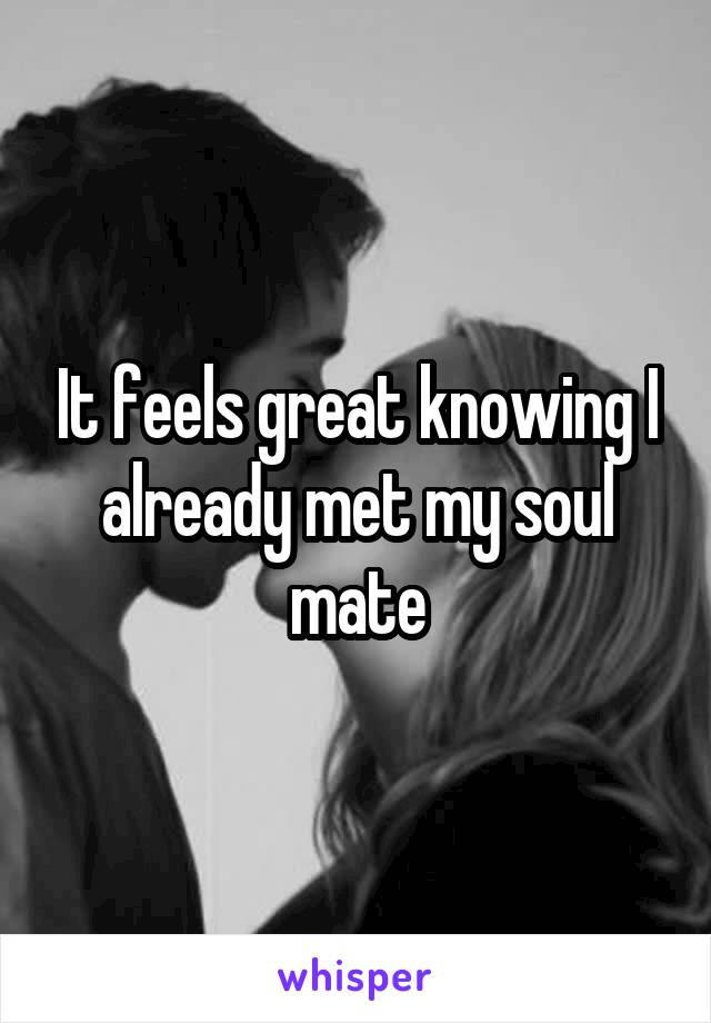 It feels great knowing I already met my soul mate