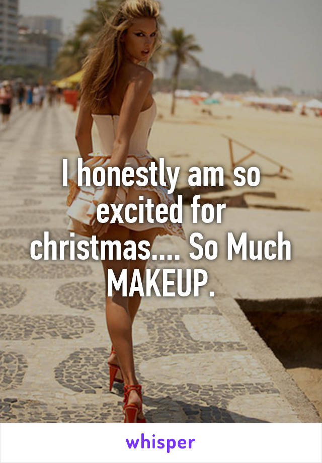 I honestly am so excited for christmas.... So Much MAKEUP.