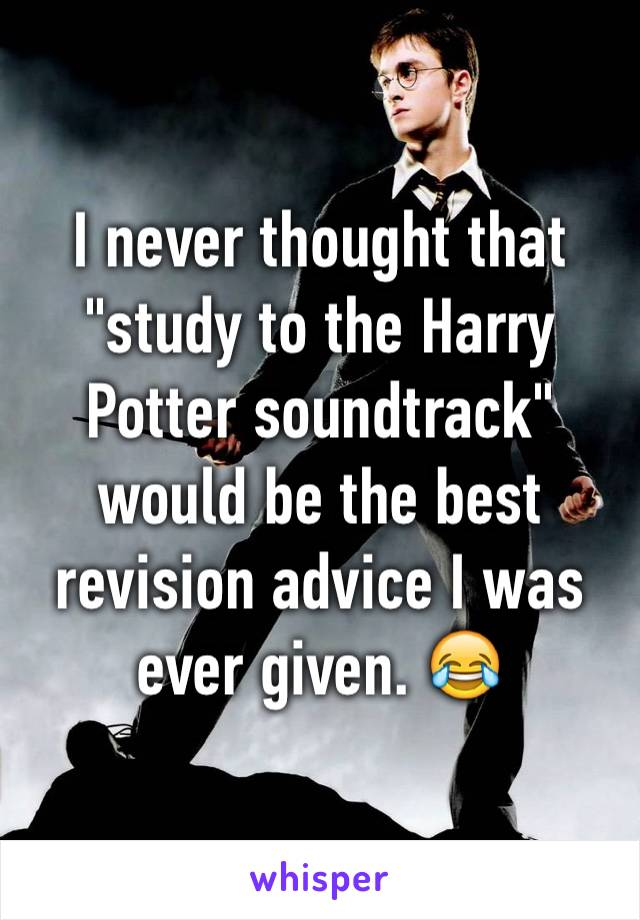 "I never thought that ""study to the Harry Potter soundtrack"" would be the best revision advice I was ever given. 😂"
