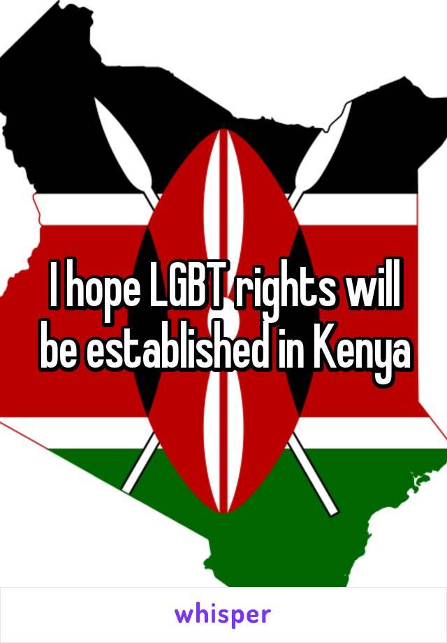 I hope LGBT rights will be established in Kenya