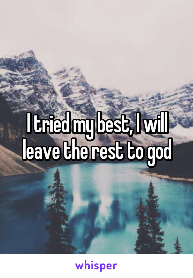 I tried my best, I will leave the rest to god