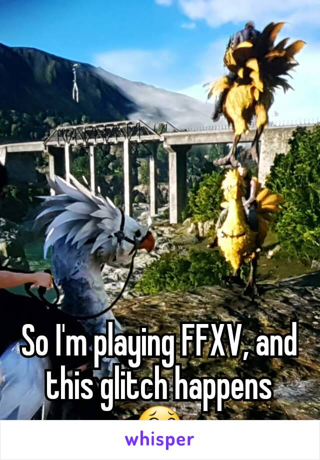 So I'm playing FFXV, and this glitch happens 😂