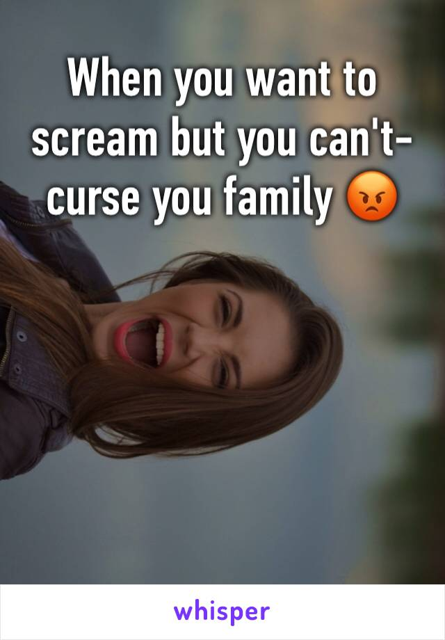 When you want to scream but you can't- curse you family 😡