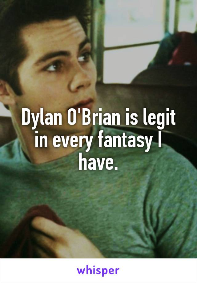 Dylan O'Brian is legit in every fantasy I have.