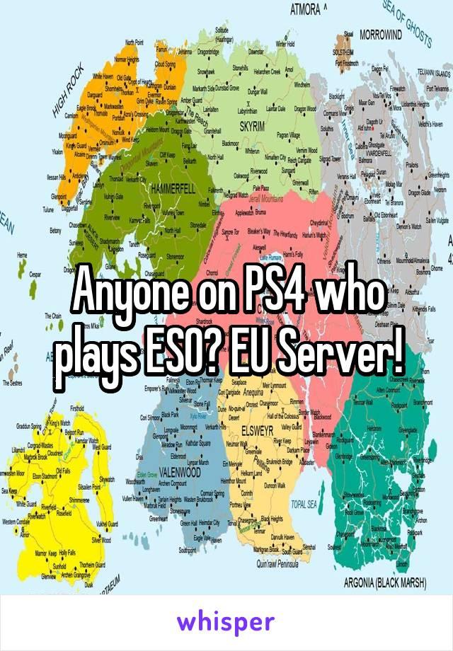 Anyone on PS4 who plays ESO? EU Server!