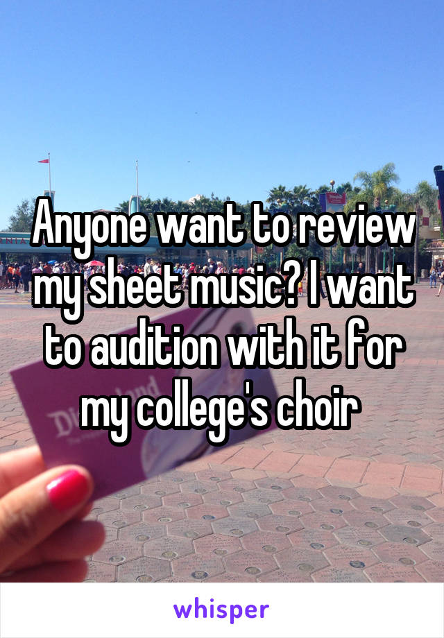 Anyone want to review my sheet music? I want to audition with it for my college's choir
