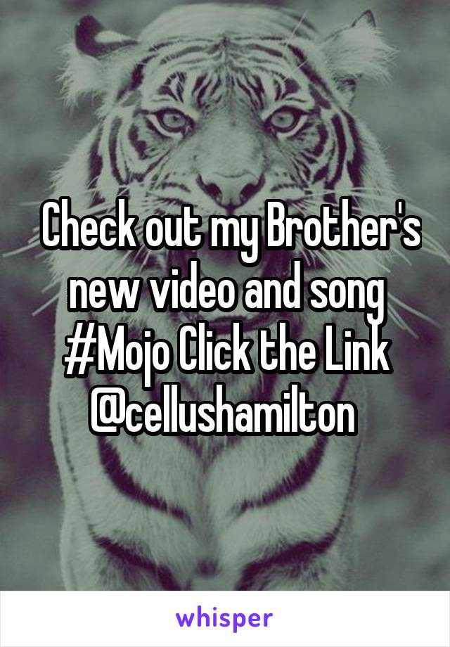 Check out my Brother's new video and song #Mojo Click the Link @cellushamilton