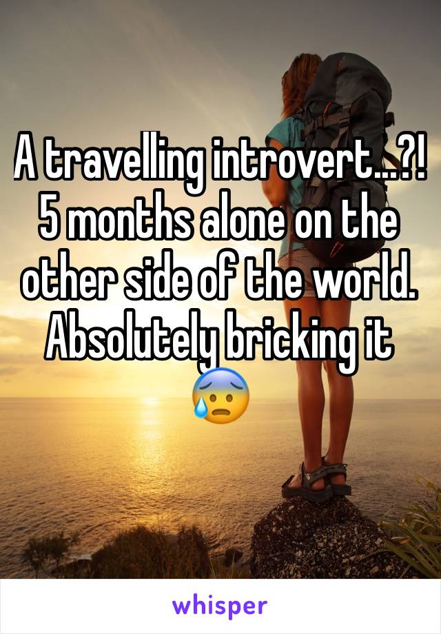 A travelling introvert...?! 5 months alone on the other side of the world. Absolutely bricking it 😰