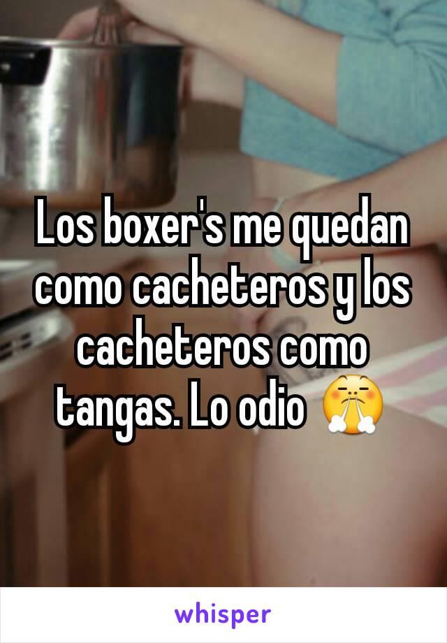 Los boxer's me quedan como cacheteros y los cacheteros como tangas. Lo odio 😤