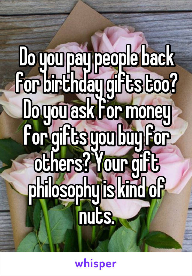 Do You Pay People Back For Birthday Gifts Too Ask Money