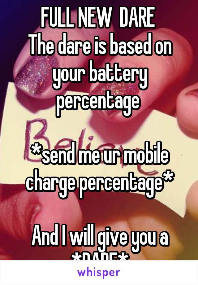 FULL NEW DARE The Dare Is Based On Your Battery Percentage Send Me Ur Mobile