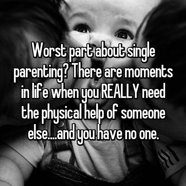 Worst part about single parenting? There are moments in life when you REALLY need the physical help of someone else....and you have no one.