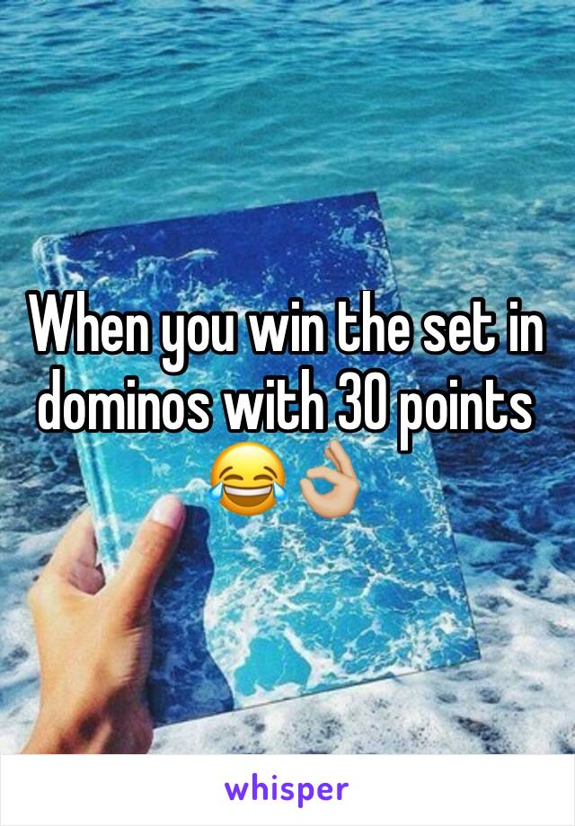 When you win the set in dominos with 30 points 😂👌🏼