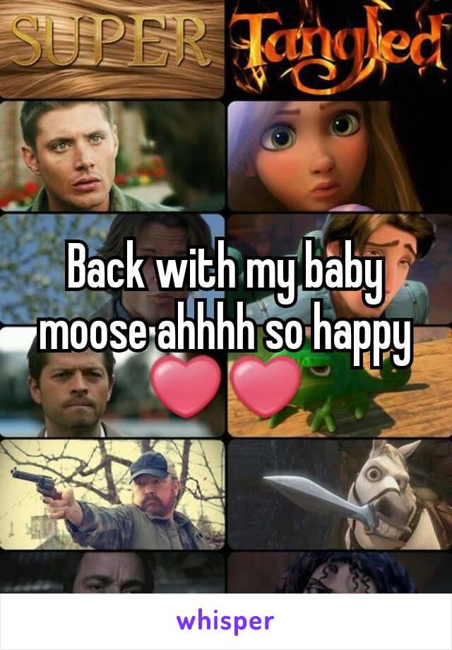 Back with my baby moose ahhhh so happy ❤❤