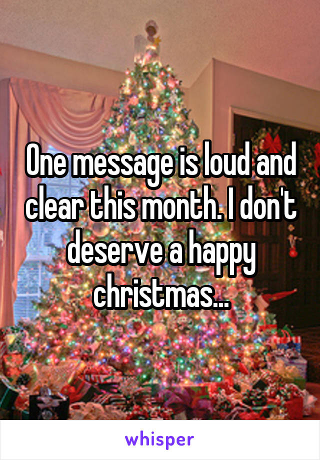 One message is loud and clear this month. I don't deserve a happy christmas...