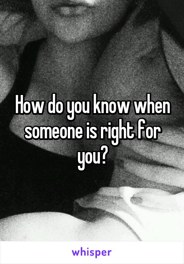 How do you know when someone is right for you?