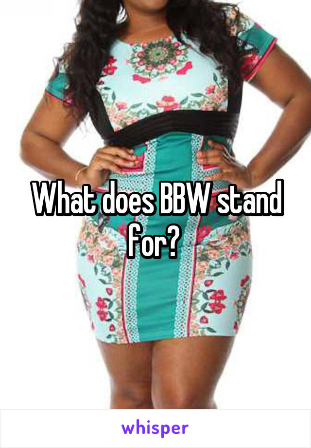 what is bbw stand for