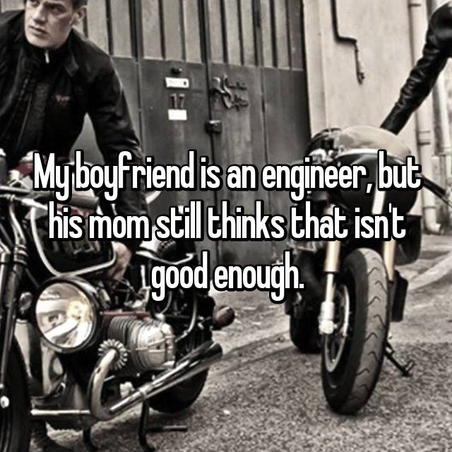 My boyfriend is an engineer, but his mom still thinks that isn't good enough.