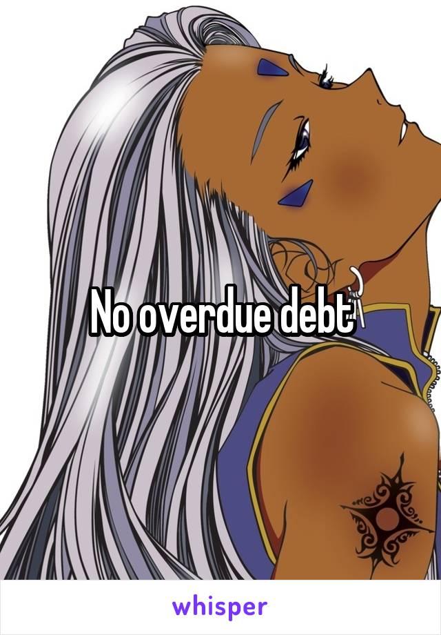 No overdue debt
