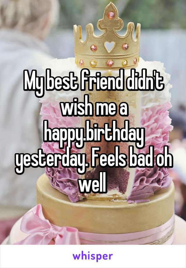 he didn t wish me happy birthday