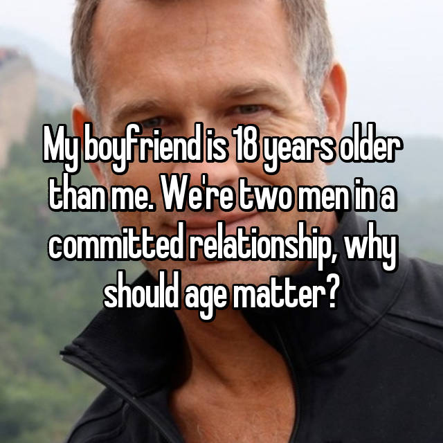 My boyfriend is 18 years older than me. We're two men in a committed relationship, why should age matter?