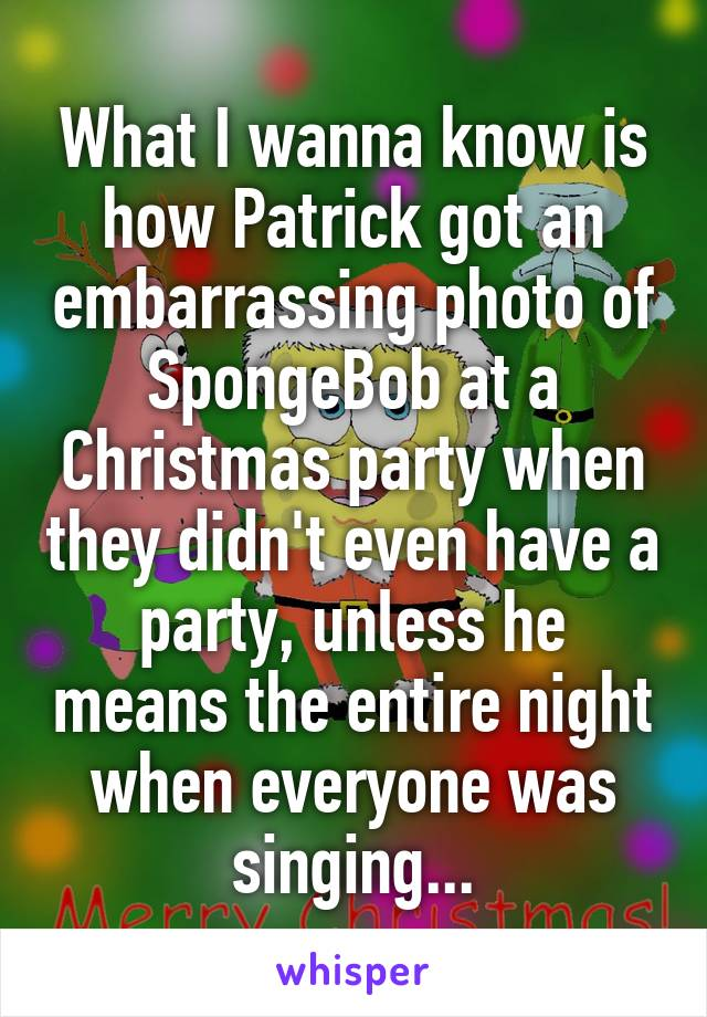 What I wanna know is how Patrick got an embarrassing photo of SpongeBob at a Christmas