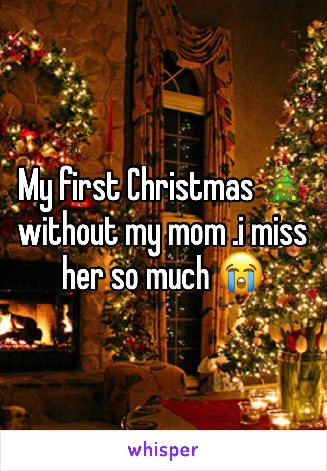 Missing Mom At Christmas.My First Christmas Without My Mom I Miss Her So Much
